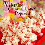 Valentine Caramel Candy Popcorn