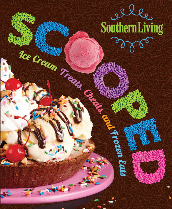 Southern Living's SCOOPED: Ice Cream Treats, Cheats, and Frozen Eats