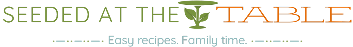 Easy Recipes for Family Time - Seeded At The Table logo